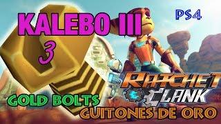 KALEBO III | GUITONES DE ORO | GOLDEN BOLTS | RATCHET & CLANK (PS4)