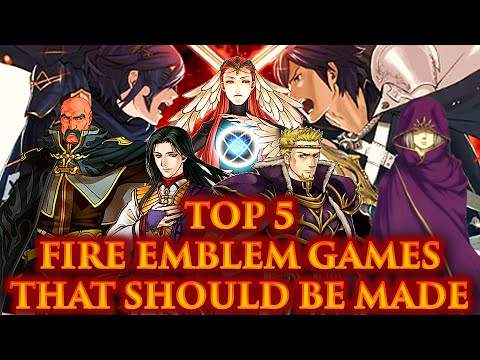 CRASHX500's Top 5 Fire Emblem Games That Should Be Made (5000 Subscribers Special)