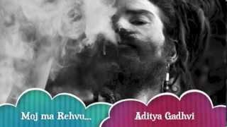 """Aditya Gadhvi- """"Moj Ma Rehvu"""""""