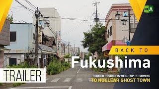 Back to Fukushima. Former residents weigh up returning to nuclear ghost town (Trailer)