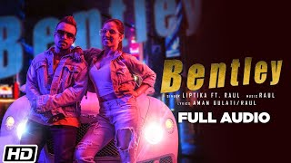 Bentley | Full Audio | Liptika | Raul | Aman Gulati | Latest Punjabi Song 2019