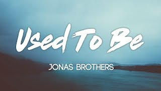 Jonas Brothers - Used To Be (Lyrics, Audio)