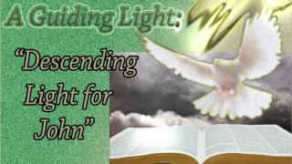 A Guiding Light: Descending Light for John