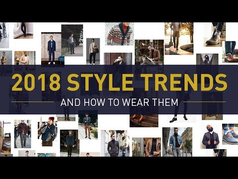 5 Men's Style Trends For 2018 & How To Wear Them