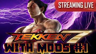 TEKKEN 7 With Mods Stream #1