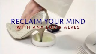 ANNOUNCING Ana Lucia Alves' RECLAIM YOUR MIND SERIES