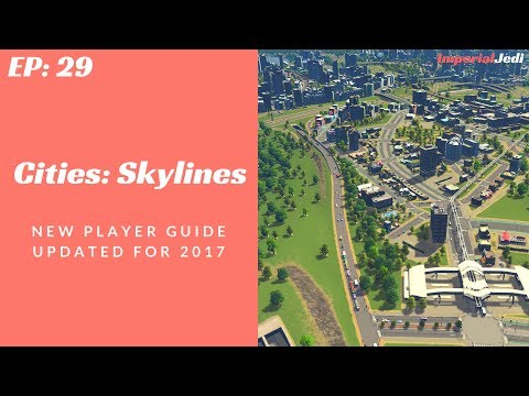 Cities: Skylines - New Player Guide // Updated for 2017 - NO MODS [EP29]