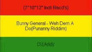 Bunny General - Weh Dem A Do(Punanny Riddim)