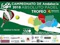 🔴 EN DIRECTO FINALES - ABSOLUTO PADEL ANDALUCÍA 2018