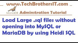 How to load large size  sql file into MySQL or MariaDB without opening it by using Heidi SQL