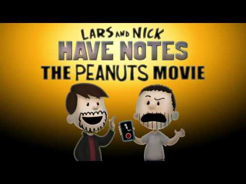 Lars and Nick Have Notes - E02 - The Peanuts Movie