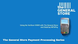 The General Store Payment Processing Series - Datacap NETePay and the Verifone VX805 at POS