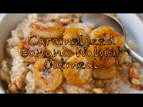 Caramelized Banana & Walnut Oatmeal ����| Cooking With The Colbert's