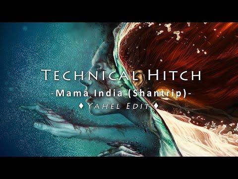 Technical Hitch - Mama India (Shantrip) [Yahel...