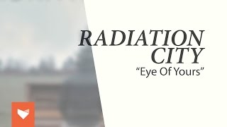 Watch Radiation City Eye Of Yours video