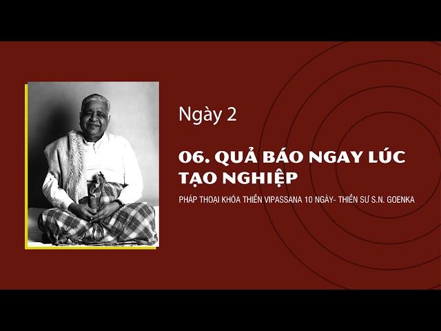 06. QUẢ BÁO NGAY LÚC TẠO NGHIỆP- NGÀY 2 - S.N. Goenka - Pháp Thoại Khóa Thiền Vipassana 10 Ngày