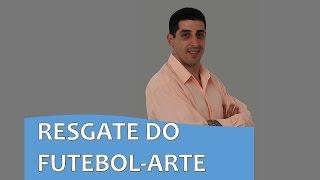RESGATE DO FUTEBOL-ARTE - Por Fabio Cunha