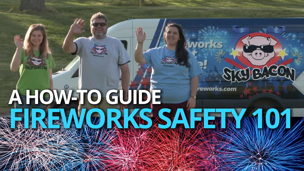 Fireworks Safety 101: A How-To Guide (Full)