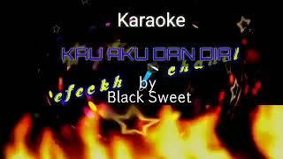 Karaoke KAU AKU DAN DIA by Black Sweet