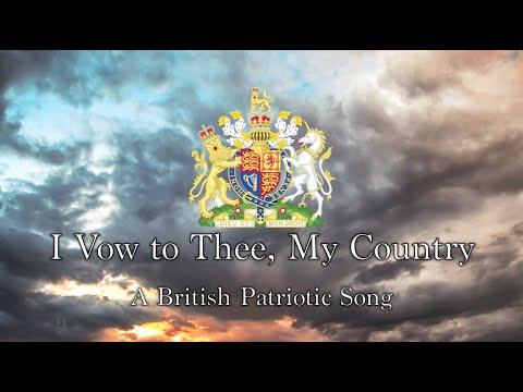 British Patriotic Song: I Vow to Thee, My Country