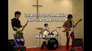 "Imari Tones -- ""Love Is To Do Something No One Dares To Do"""