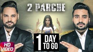 Latest Punjabi Song 2017 | 1 Day To Go | 2 Parche | Monty Waris | Jashan Nanhar | Sara Gurpal