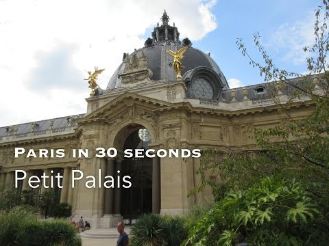 Petit Palais - Paris in 30 seconds