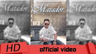 Matador- Full Video | Deep Sagar | Beat Dropers | Gon Mad Production | New Punjabi Song 2017