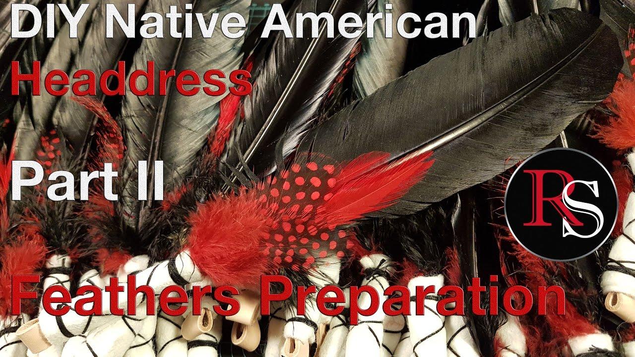 Part Ii Feathers Preparation Diy Native American Headdress War