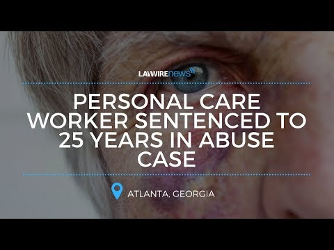 Personal Care Worker Sentenced to 25 Years in Abuse Case | Law Wire News | April 2017