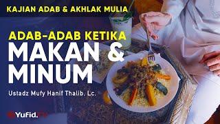 Adab-adab Ketika Makan dan Minum - Ustadz Mufy Hanif Thalib, Lc. - Ceramah Agama