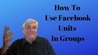 How To Use Facebook Units In Groups