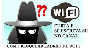 Como bloqueia Ladrao de wifi pelo seu Celular