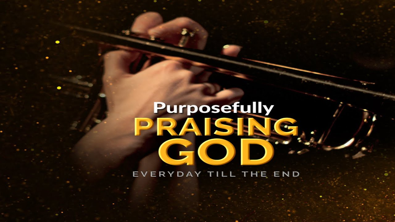 Download Purposefully Praising God Everyday Till The End