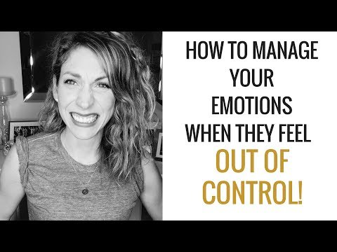 How To Manage Your Emotions When They Feel Out of Control... for no obvious reason.