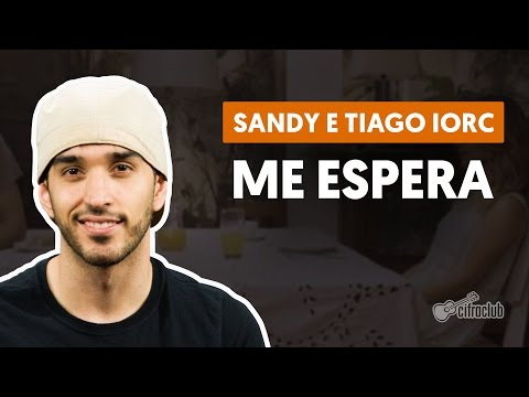 Me Espera - Sandy e Tiago Iorc (aula de violão simplificada)