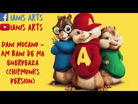 Dani Mocanu- Am Bani De Ma Enerveaza (Chipmunks Version)