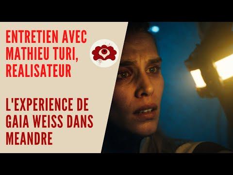 Entretien avec Mathieu Turi, réalisateur/ L'expérience de Gaïa Weiss dans Méandre