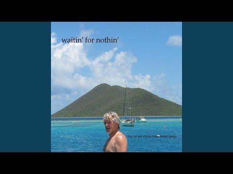 Waitin' For Nothin'