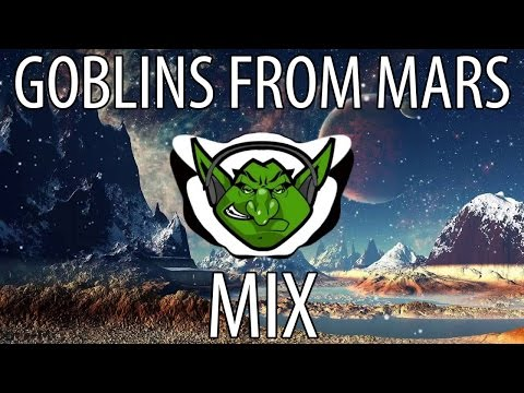 Goblins from Mars Mix 2016 【Trap & EDM】
