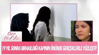 19 yıl sonra bırakıldığı kapının önünde gerçeklerle yüzleşti! - Esra Erol'da 13 Haziran 2018