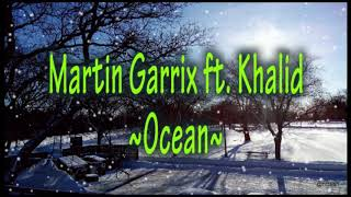 Video Martin Garrix ft. Khalid - Ocean | Lyric video download MP3, 3GP, MP4, WEBM, AVI, FLV Juli 2018