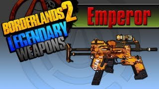 BORDERLANDS 2 | *Emperor* Legendary Weapons Guide