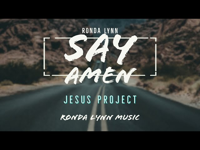 Say Amen | Official Lyric Video | Ronda Lynn | Jesus Project