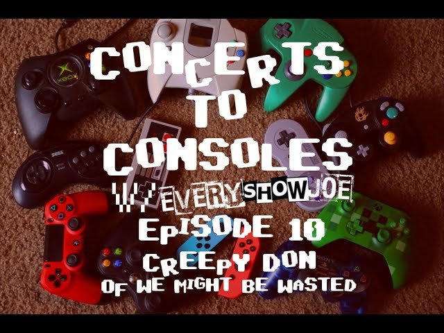 Concerts To Consoles: Episode 10 - Creepy Don