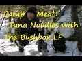 Camp Meal: Tuna Noodles with the Bushbox LF