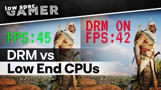 Is DRM killing performance on low end CPUs?