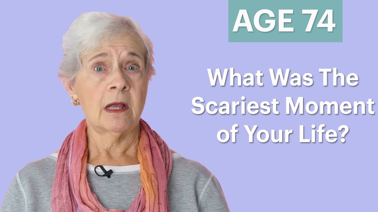 70 Women Ages 5-75 Answer: What Was the Scariest Moment of Your Life ...
