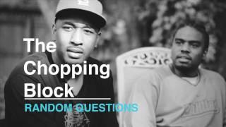 The Chopping Block // Random Questions
