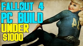 Fallout 4 PC Build for ULTRA 1080p 60FPS UNDER $1000
